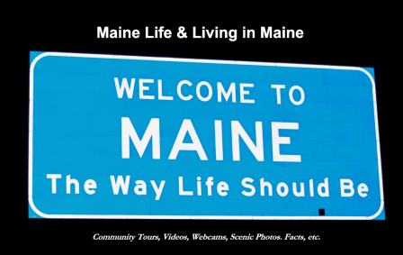 All about Maine Life & Living in Maine - Tours, Videos, WebCams, Scenic Photos, Facts